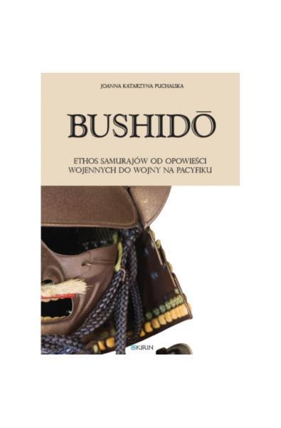 Bushido - Ethos samurajów od opowieści wojennych do wojny na Pacyfiku
